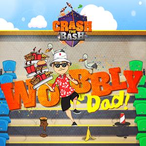 Crash the Bash Wobbly Dad.