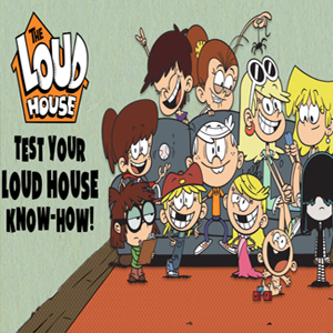 Loud House Test Your Loud House Know How.