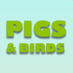 Pigs & Birds.